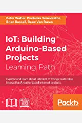 IoT: Building Arduino-Based Projects Kindle Edition