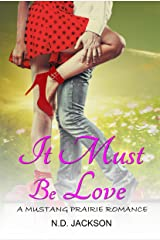 It Must Be Love: A Mustang Prairie Romance Kindle Edition