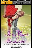 It Must Be Love: A Mustang Prairie Romance