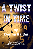 A Twist in Time (Two Different Worlds Book 1)