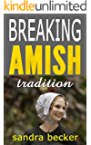 Breaking Amish Tradition: 9 Sweet Clean Amish Romance stories (Amish Sweet Faith Boxsets Book 1)