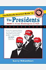 The Politically Incorrect Guide to the Presidents, Part 1: From Washington to Taft (The Politically Incorrect Guides) Kindle Edition