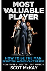 Most Valuable Player: How To Be The Man Beautiful Women Can't Resist (Vol. 1) Kindle Edition