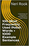 100 Most Frequently Used Polish Words + 1000 Example Sentences: A Dictionary of Frequency + Phrasebook to Learn Polish
