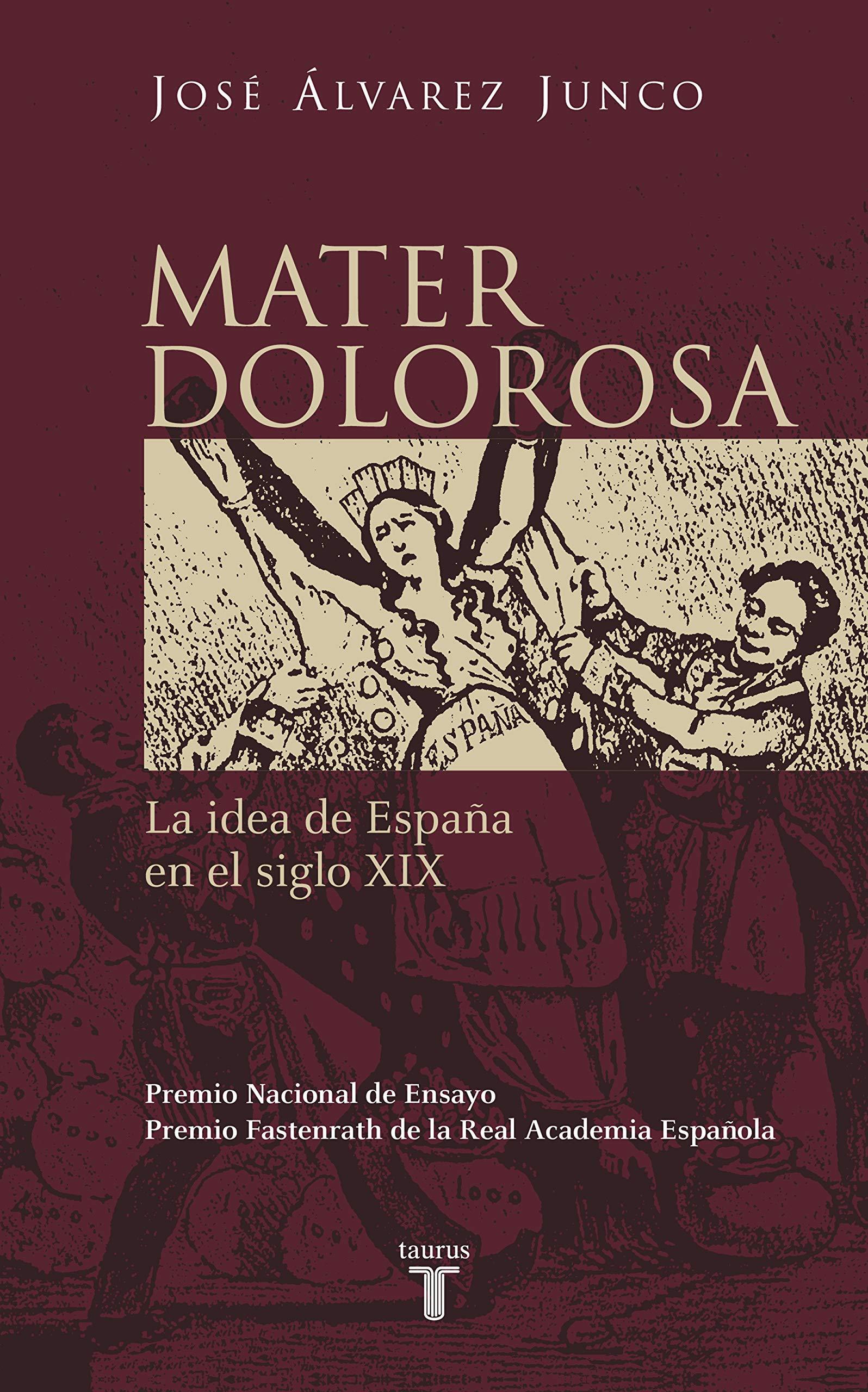 Mater dolorosa: La idea de España en el siglo XIX Historia: Amazon.es: Álvarez Junco, José: Libros