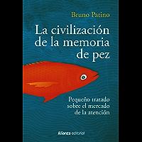 La civilización de la memoria de pez: Pequeño tratado sobre el mercado de la atención (Alianza Ensayo nº 783) (Spanish Edition)