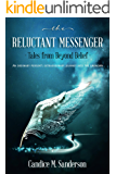 The Reluctant Messenger: Tales from Beyond Belief: An ordinary person's extraordinary journey into the unknown