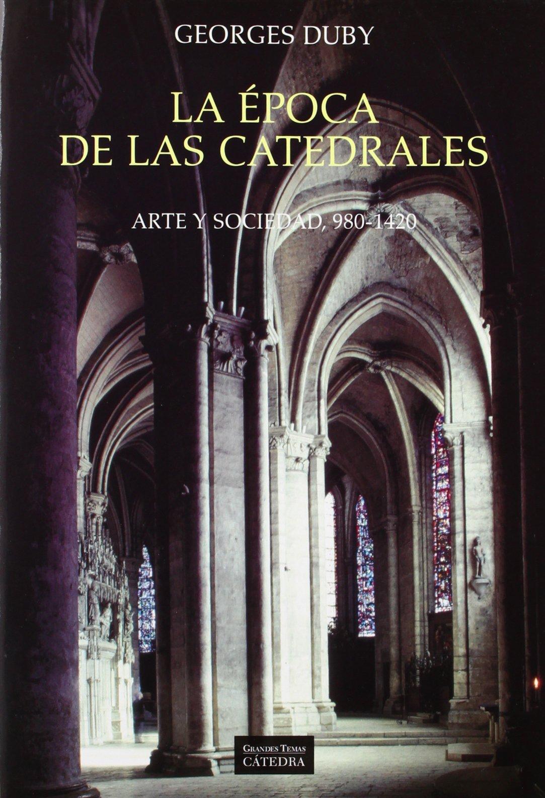 La época de las catedrales: Arte y sociedad, 980-1420 (Arte Grandes Temas) Tapa blanda – 11 abr 2005 Georges Duby Cátedra 8437611792 297419