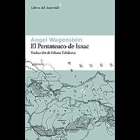 El pentateuco de Isaac: Sobre la vida de Isaac Jacob Blumenfeld durante dos guerras, en tres campos de concentración y…