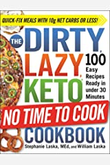 The DIRTY, LAZY, KETO No Time to Cook Cookbook: 100 Easy Recipes Ready in under 30 Minutes Kindle Edition