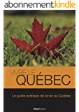 Vivre le Québec: Le guide pratique de la vie au Québec (Vivre le Monde)