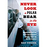 Never Look a Polar Bear in the Eye: A Family Field Trip to the Arctic's Edge in Search of Adventure, Truth, and Mini-Marshmal