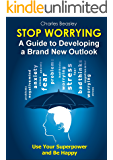 STOP WORRYING: A Guide to Developing a Brand New Outlook