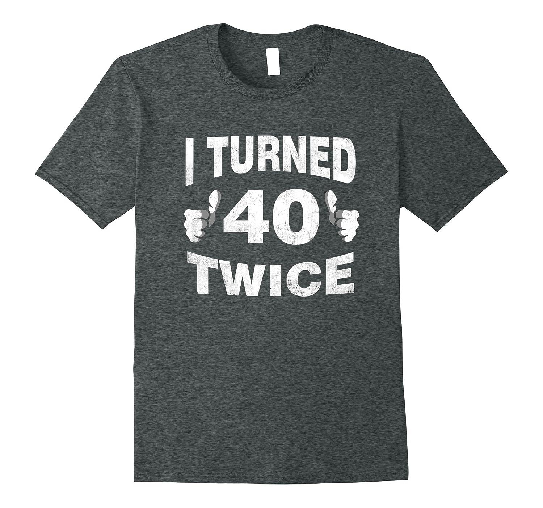 I Turned 40 Twice T-Shirt Funny 80th Retro Birthday Gift-Vaci