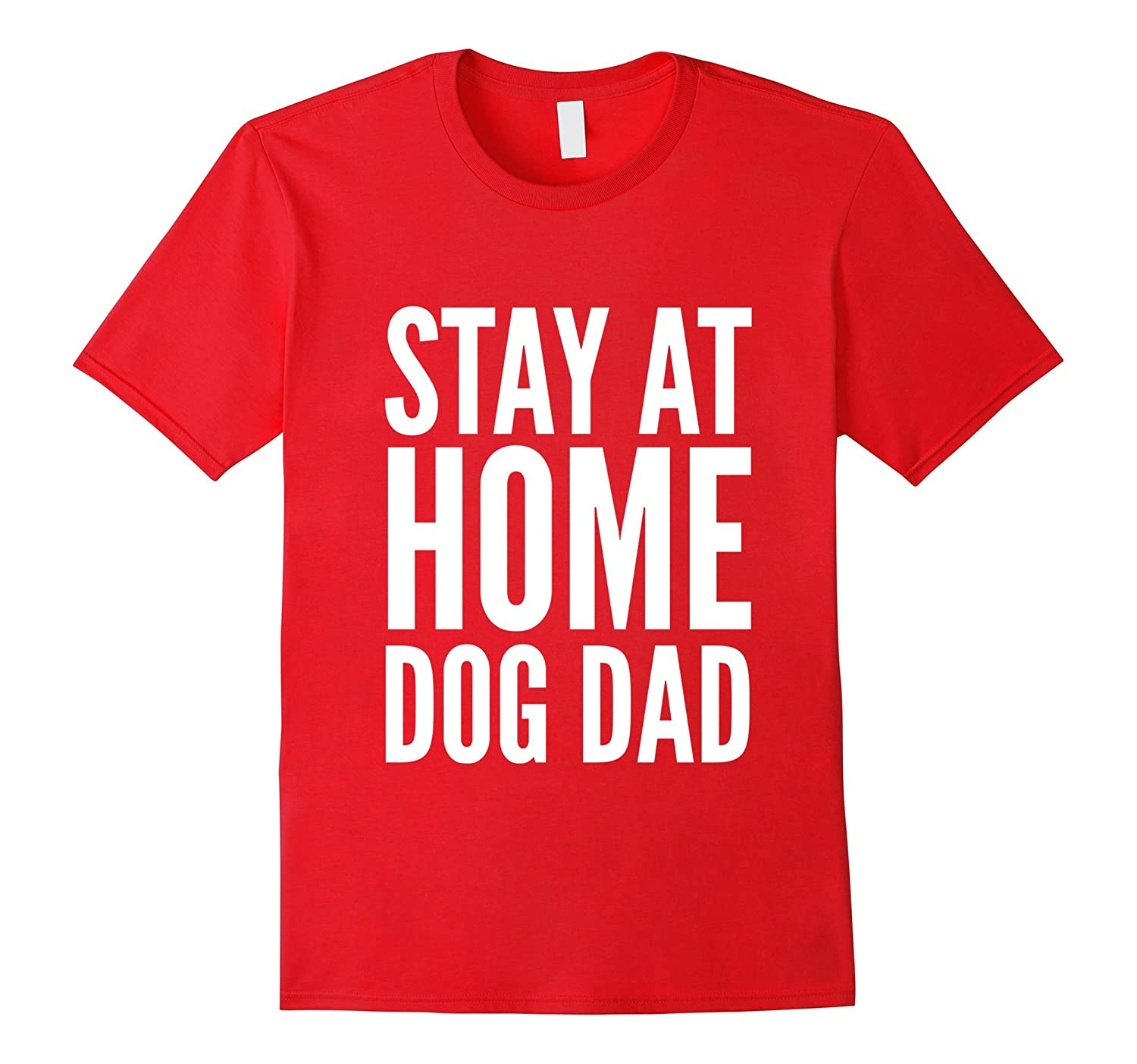 Stay At Home Dog Dad Lover Pet Love Funny Tee FL