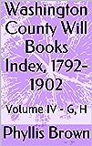 Washington County Will Books Index, 1792-1902: Volume IV - G, H