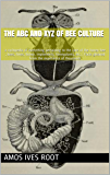 The ABC and XYZ of bee culture: a cyclopedia of everything pertaining to the care of the honey-bee ; bees, hives, honey, implements, honeyplants, etc. : Facts gleaned from the experience of thousands