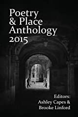 Poetry & Place Anthology 2015 Kindle Edition
