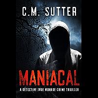 Maniacal: A Chilling Serial Killer Thriller (Detective Jade Monroe Crime Thriller Book 1) (English Edition)