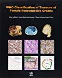 WHO Classification of Tumours of Female Reproductive Organs (IARC WHO Classification of Tumours)