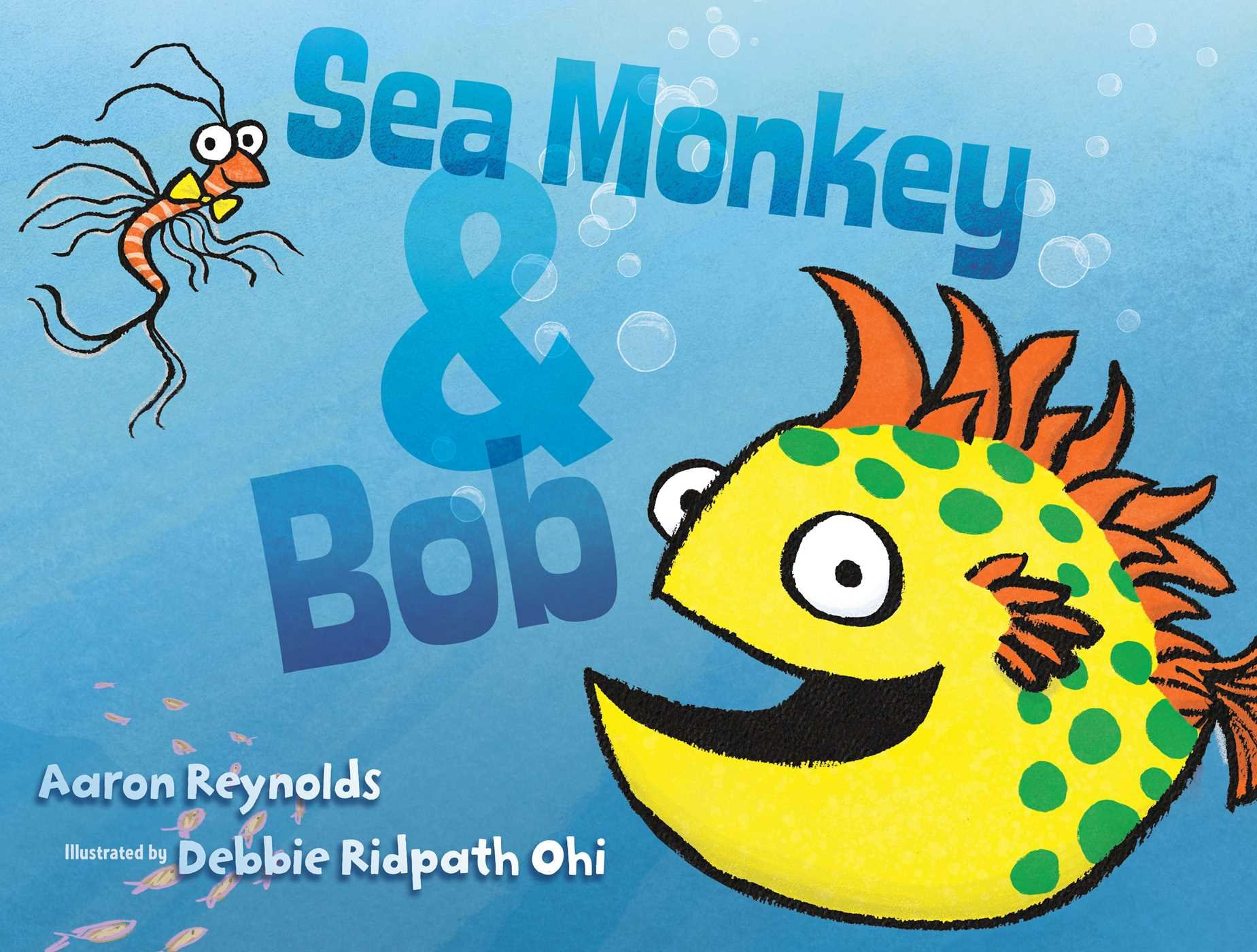 Sea Monkey & Bob: Aaron Reynolds, Debbie Ridpath Ohi