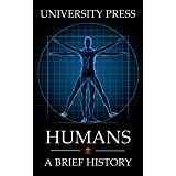 Humans Book: A Brief History of Our Big-Brained, Bi-Pedal, Tool-Wielding, Culture-Making, Language-Inventing, Socially-Adept
