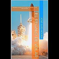 El regalo de volar: Decidete a embarcar un viaje que cambie tu vida para siempre (autoayuda nº 1) (Spanish Edition)