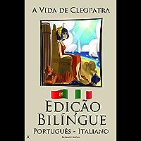 Edição Bilíngue - Aprenda Italiano - (Português - Italiano)  A Vida de Cleopatra (Portuguese Edition)