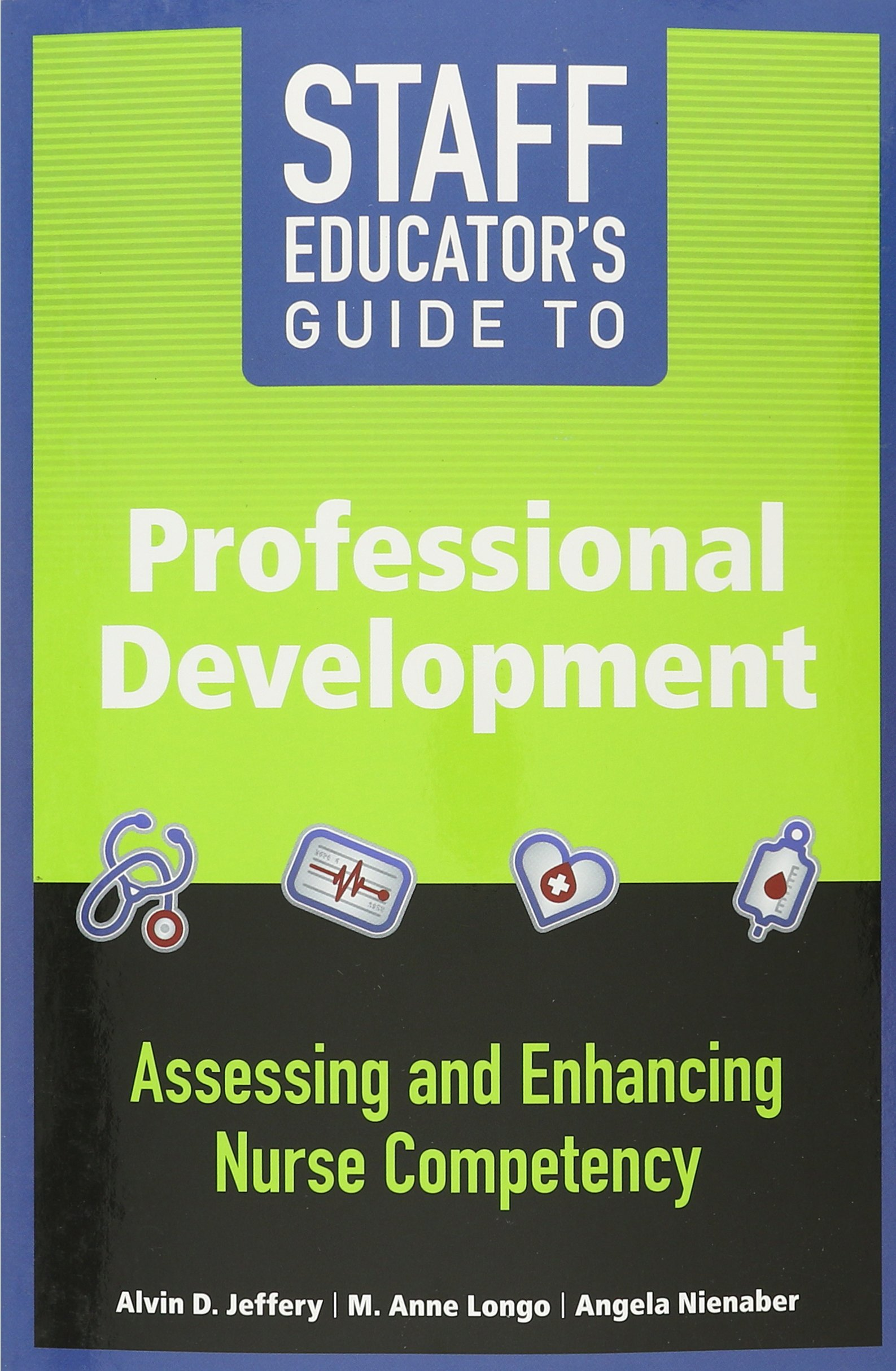 Staff Educator's Guide To Professional Development  Assessing And Enhancing Nurse Competency