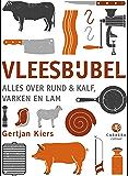 Vleesbijbel: Alles over rund & kalf, varken en lam (Kookbijbels Book 5)