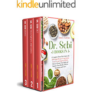 Dr. Sebi: 3 Books in 1: A Complete Detox Diet Guide with 200 Simple Recipes Using Sebian Food List and Approved Herbs…