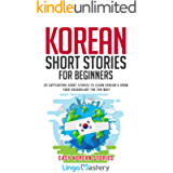 Korean Short Stories for Beginners: 20 Captivating Short Stories to Learn Korean & Grow Your Vocabulary the Fun Way…