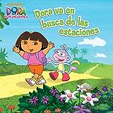 Dora va en busca del las estaciones (Dora la Exploradora) (Spanish Edition)