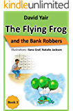 The Flying Frog and the Bank Robbers: Detective adventure for children 9-14 (The Flying Frog series book 3)