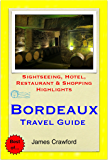 Bordeaux & The Wine Region, France Travel Guide - Sightseeing, Hotel, Restaurant & Shopping Highlights (Illustrated)