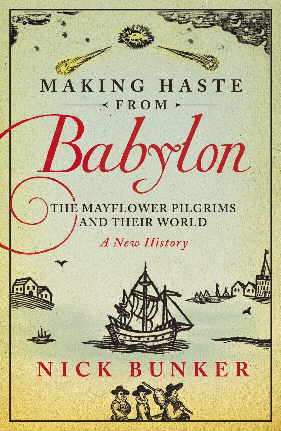 Making Haste from Babylon: The Mayflower Pilgrims and Their World: A New History PDF