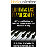 Lightning Fast Piano Scales: A Proven Method to Get Fast Piano Scales in 5 Minutes a Day (Piano Lessons, Piano Exercises…