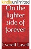 On the lighter side of forever (Sorry for enjoying my life Book 1)
