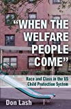 """When the Welfare People Come"": Race and Class in the US Child Protection System"