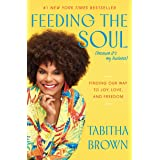 Feeding the Soul (Because It's My Business): Finding Our Way to Joy, Love, and Freedom