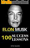 Elon Musk: 100 Success Lessons from Elon Musk On Work, Life, Innovation, Business, Leadership, Entrepreneurship & Sustainable Development (Elon Musk Biography, ... Book, Elon Musk Posters) (English Edition)