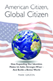 American Citizen, Global Citizen: How Expanding Our Identities Makes Us Safer, Stronger, Wiser - And Builds a Better World