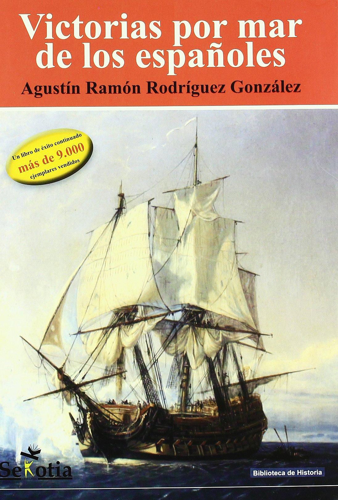 Victorias por mar de los españoles (5ª ed.) Tapa blanda – 9 nov 2010 Agustin R. Rodriguez Gonzalez Sekotia S.L. 8496899578