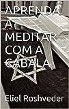 APRENDA A MEDITAR COM A CABALA