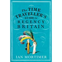 The Time Traveller's Guide to Regency Britain