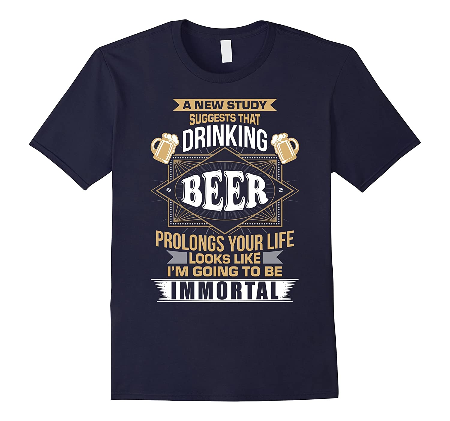 A New StudyIm Going To Be Immortal - Funny Beer Shirts-PL