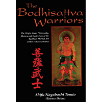 The Bodhisattva Warriors: The Origin, Inner Philosophy, History and Symbolism of the Buddhist Martial Art Within India and China