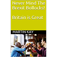 Never Mind The Brexit Bollocks! Britain is Great (English Edition)