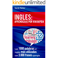 INGLES: APRENDIZAJE POR VIA RÁPIDA: Las 1000 palabras en inglés más utilizadas con 3.000 frases ejemplo