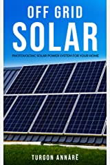 OFF GRID SOLAR: Photovoltaic solar power system for your home: An easy guide to install a solar power system in your home Kindle Edition
